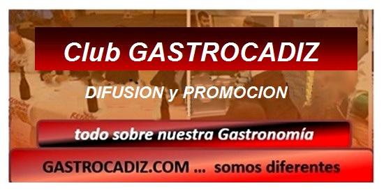 CLUB GASTROCADIZ ... promoción y difusión de la GASTRONOMIA de la PROVINCIA de CADIZ